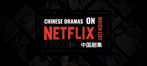 Watch Chinese Dramas on Netflix Right Now, 2020 Watch List
