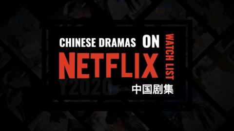 Watch Chinese Dramas on Netflix Right Now, 2020 Watch List